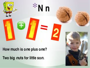 N n How much is one plus one? Two big nuts for little son. 2 2 http://centros