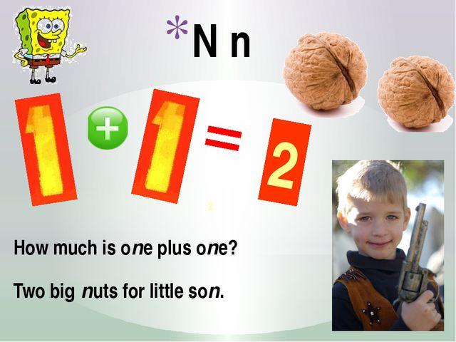 N n How much is one plus one? Two big nuts for little son. 2 2 http://centros...