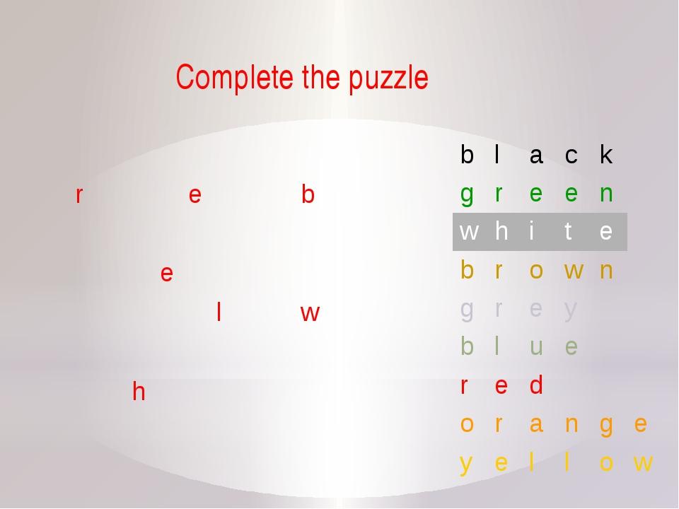Complete the puzzle r e b e l w h b l a c k g r e e n w h i t e b r o w n g r...