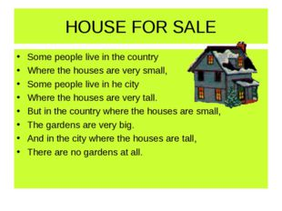 HOUSE FOR SALE Some people live in the country Where the houses are very smal