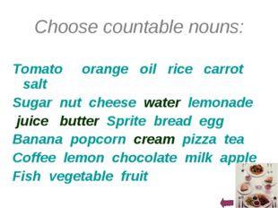 Choose countable nouns: Tomato orange oil rice carrot salt Sugar nut cheese w