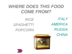 WHERE DOES THIS FOOD COME FROM? ITALY AMERICA RUSSIA CHINA RICE SPAGHETTI POP