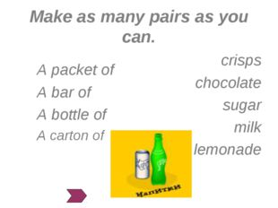 Make as many pairs as you can. crisps chocolate sugar milk lemonade A packet