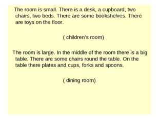 The room is small. There is a desk, a cupboard, two chairs, two beds. There