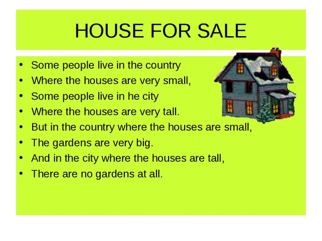 HOUSE FOR SALE Some people live in the country Where the houses are very smal...