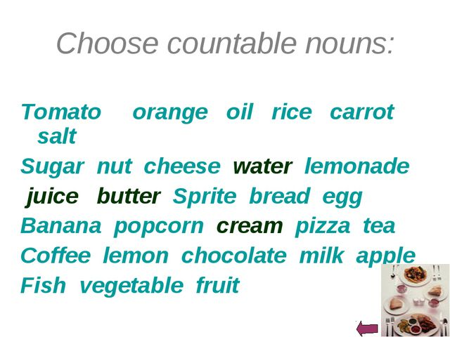Choose countable nouns: Tomato orange oil rice carrot salt Sugar nut cheese w...