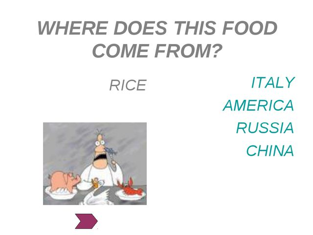 WHERE DOES THIS FOOD COME FROM? ITALY AMERICA RUSSIA CHINA RICE