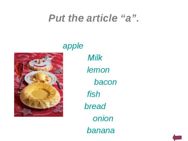 "Put the article ""a"". apple Milk lemon bacon fish bread onion banana"