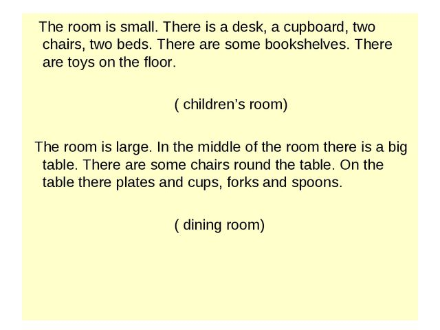 The room is small. There is a desk, a cupboard, two chairs, two beds. There...