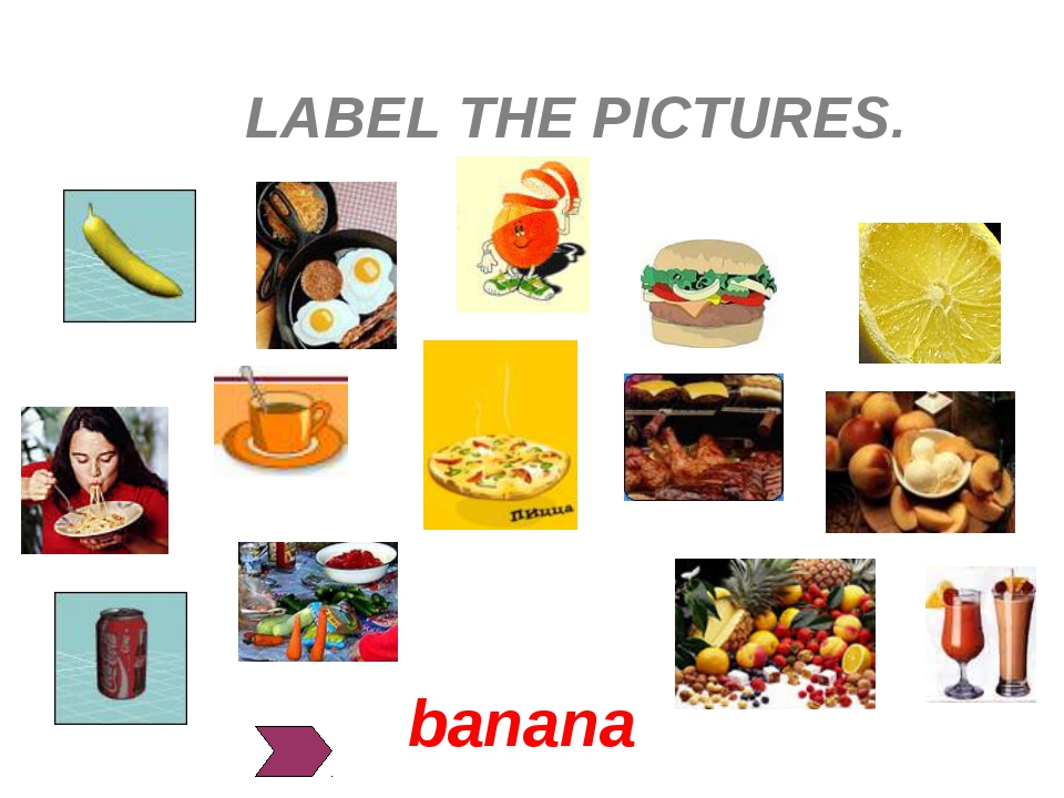 LABEL THE PICTURES. banana