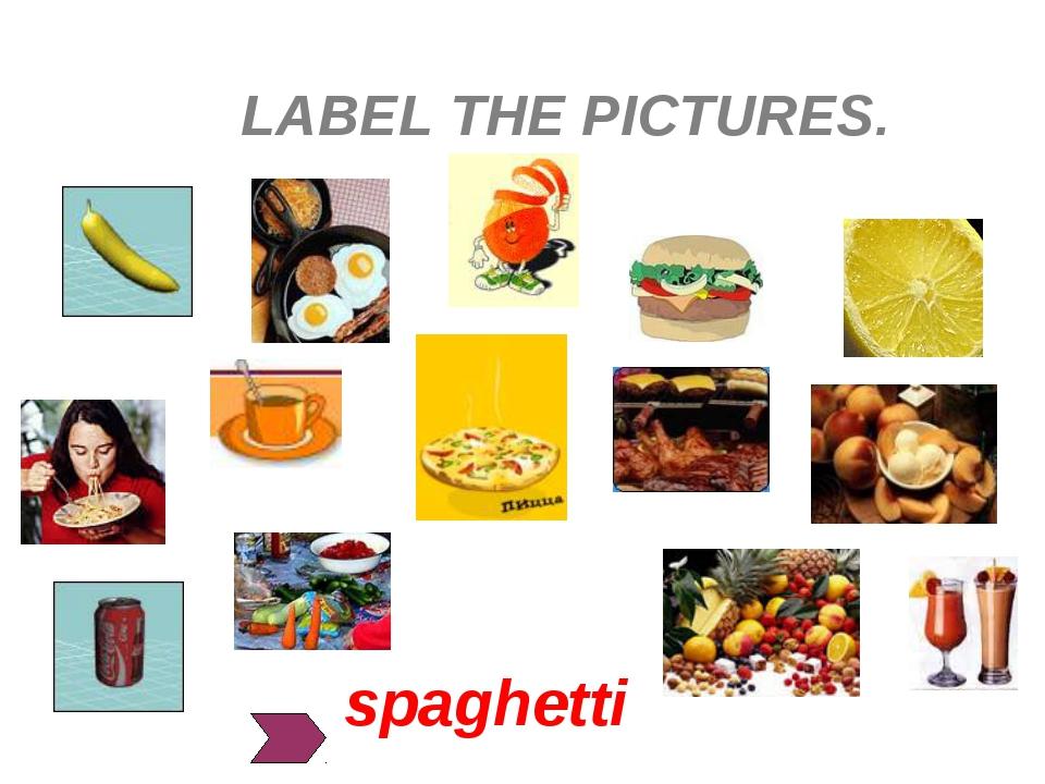 LABEL THE PICTURES. spaghetti