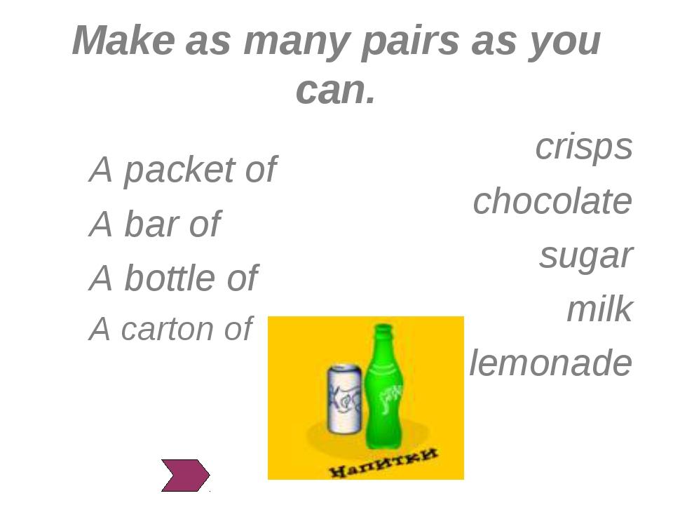 Make as many pairs as you can. crisps chocolate sugar milk lemonade A packet...