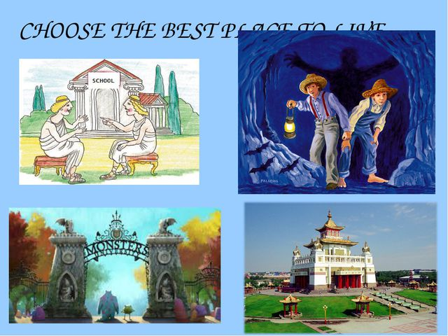 CHOOSE THE BEST PLACE TO LIVE