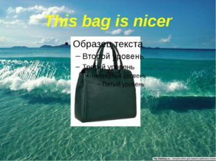This bag is nicer