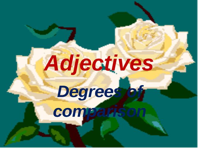 Adjectives Degrees of comparison