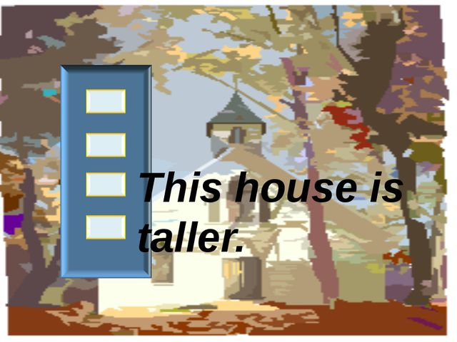 This house is taller.