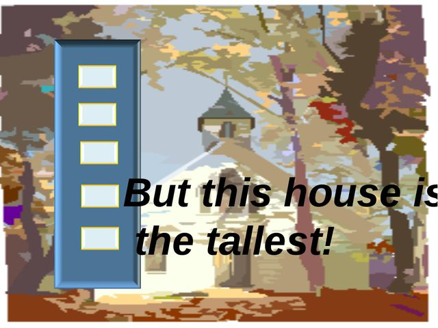 But this house is the tallest!