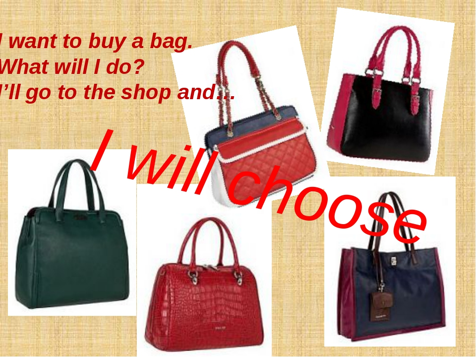 I want to buy a bag. What will I do? I'll go to the shop and… I will choose
