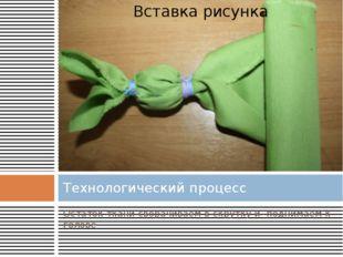 Остаток ткани сворачиваем в скрутку и поднимаем к голове Технологический проц