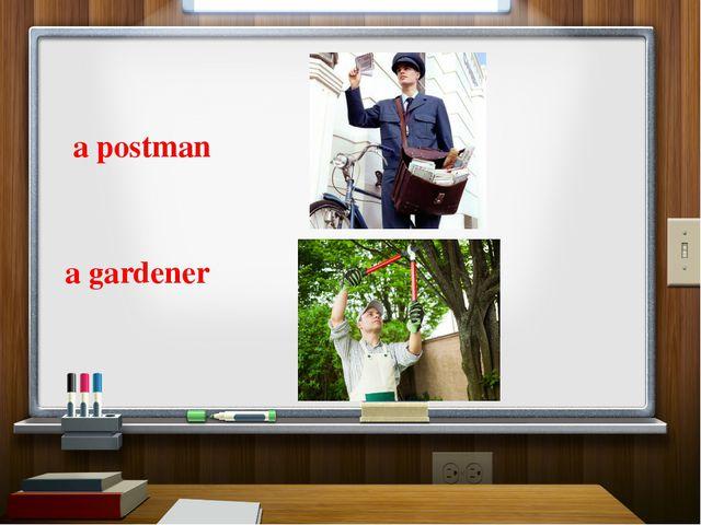 a postman a gardener