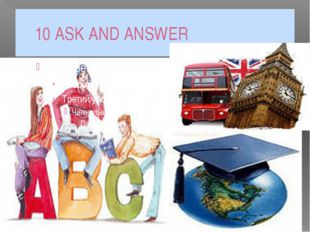 10 ASK AND ANSWER