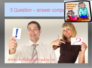 5 Question – answer competition