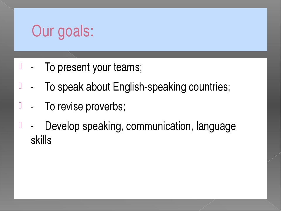 Our goals: -To present your teams; -To speak about English-speaking countri...