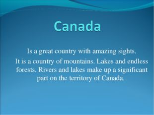 Is a great country with amazing sights. It is a country of mountains. Lakes a