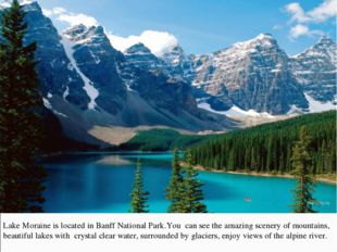 Lake Moraine is located in Banff National Park.You can see the amazing scener