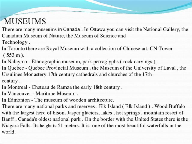 MUSEUMS There are many museums in Canada . In Ottawa you can visit the Natio...