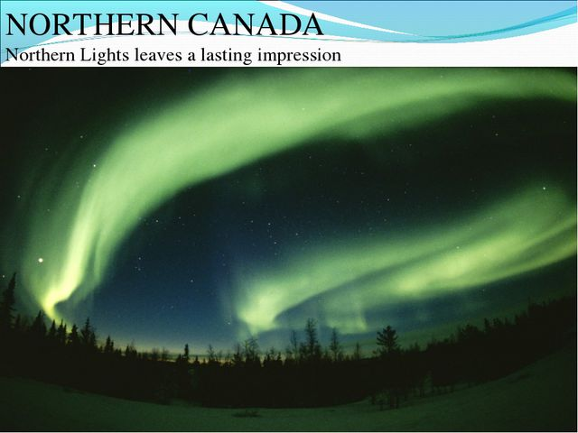 NORTHERN CANADA Northern Lights leaves a lasting impression