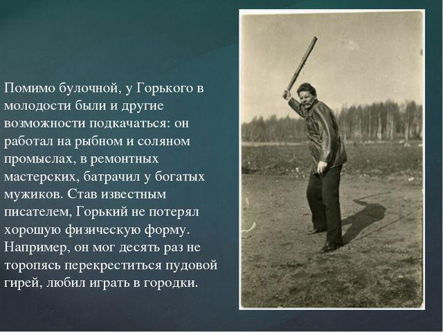 Помимо булочной, у Горького в молодости были и другие возможности подкачатьс...