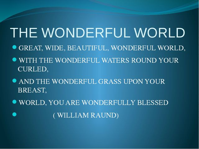 THE WONDERFUL WORLD GREAT, WIDE, BEAUTIFUL, WONDERFUL WORLD, WITH THE WONDERF...