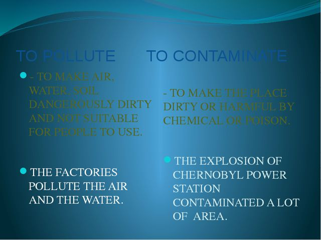 TO POLLUTE TO CONTAMINATE - TO MAKE AIR, WATER, SOIL DANGEROUSLY DIRTY AND NO...