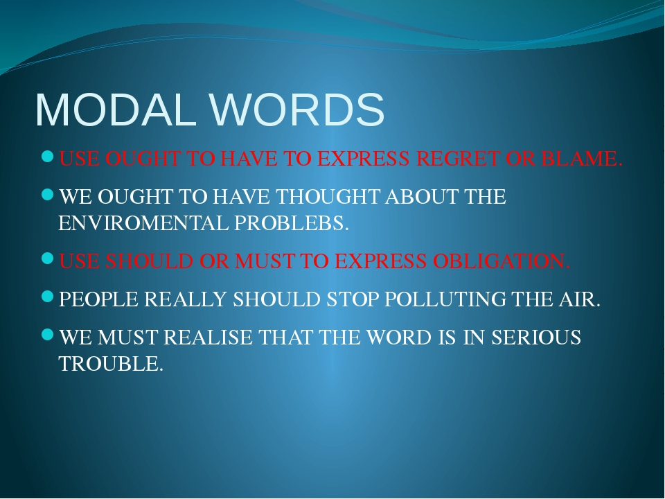 MODAL WORDS USE OUGHT TO HAVE TO EXPRESS REGRET OR BLAME. WE OUGHT TO HAVE TH...