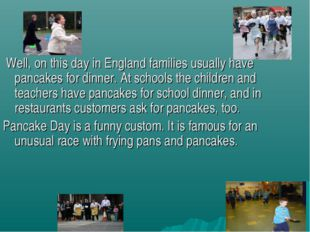 Well, on this day in England families usually have pancakes for dinner. At s