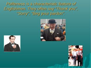 """Politeness is a characteristic feature of Englishmen. They often say """"Thank y"""