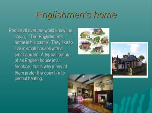 """Englishmen's home People all over the world know the saying: """"The Englishmen'"""