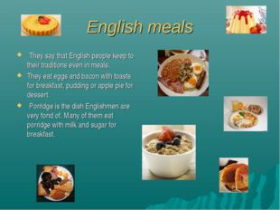 English meals They say that English people keep to their traditions even in m