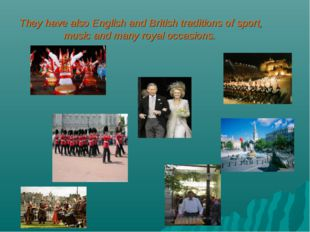 . They have also English and British traditions of sport, music and many roya