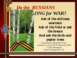 Do the RUSSIANS LONG for WAR? Ask of the stillness evermore Ask of the field