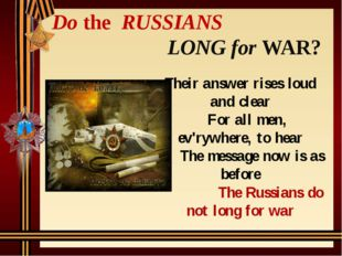 Do the RUSSIANS LONG for WAR? Their answer rises loud and clear For all men,