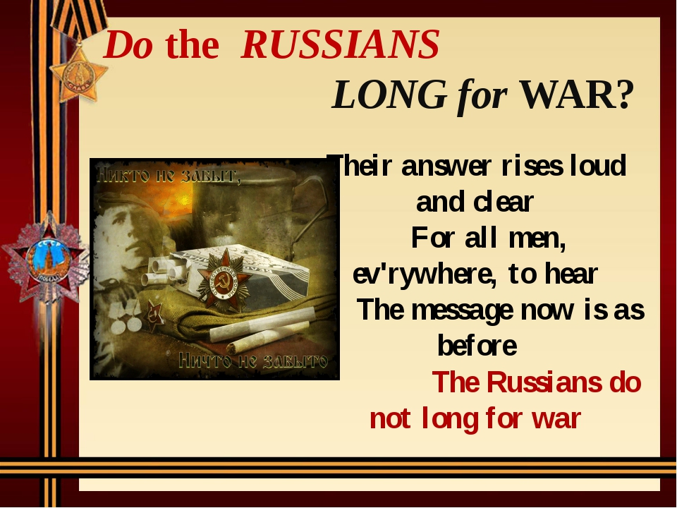 Do the RUSSIANS LONG for WAR? Their answer rises loud and clear For all men,...
