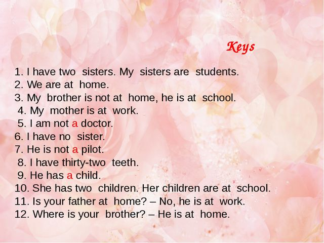 1. I have two sisters. My sisters are students. 2. We are at home. 3. My brot...
