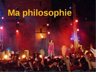 Ma philosophie