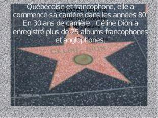 Québécoise et francophone, elle a commencé sa carrière dans les années 80. En