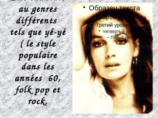 Elle chantait au genres différents tels que yé-yé ( le style populaire dans l