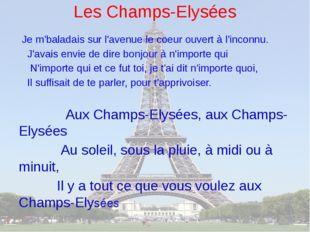 Les Champs-Elysées Je m'baladais sur l'avenue le coeur ouvert à l'inconnu. J'