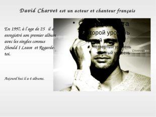 David Charvet est un acteur et chanteur français En 1997, à l`age de 25 il a
