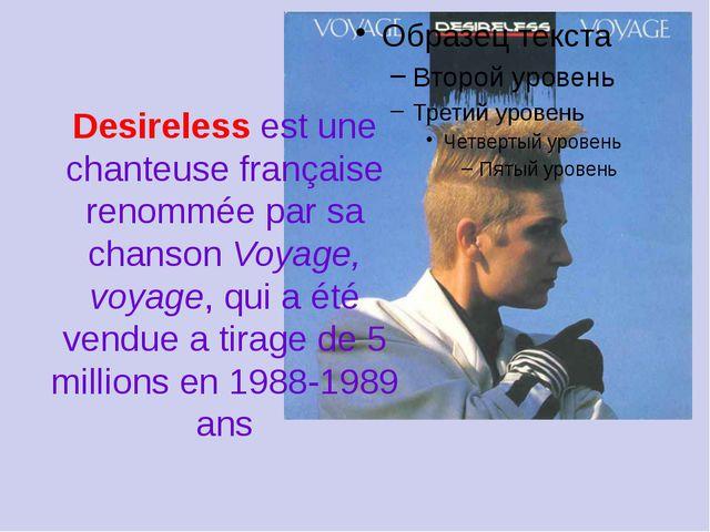 Desireless est une chanteuse française renommée par sa chanson Voyage, voyage...